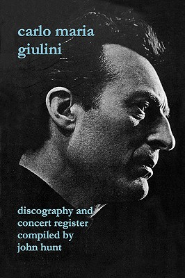 Carlo Maria Giulini. Discography and Concert Register. [2002]., Hunt, John