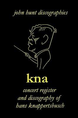 Image for Hans Knappertsbusch. Kna: Concert Register and Discography of Hans Knappertsbusch, 1888-1965. Second Edition. [2007].