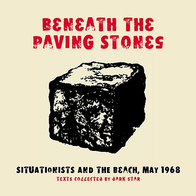 Image for Beneath the Paving Stones : Situationists and the Beach, May 1968