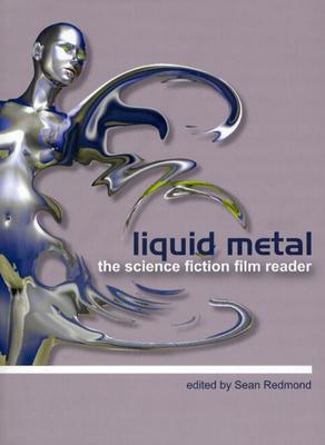 Liquid Metal: The Science Fiction Film Reader