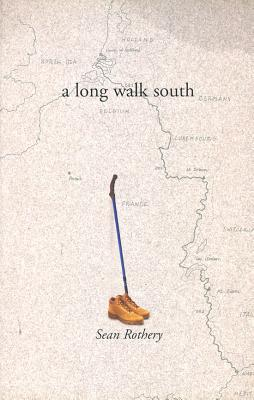 A Long Walk South: From the North Sea to the Mediterranean, Sean Rothery