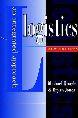 Logistics: An Integrated Approach, Jones, Bryan; Quayle, Michael