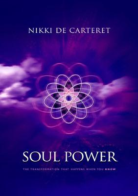 Soul Power: The Transformation That Happens When You Know, De Carteret, Nikki