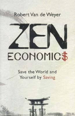 Image for Zen Economics: Save the World and Yourself by Saving