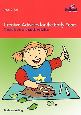 Creative Activities for the Early Years - Thematic Art and Music Activities, Melling, Barbara