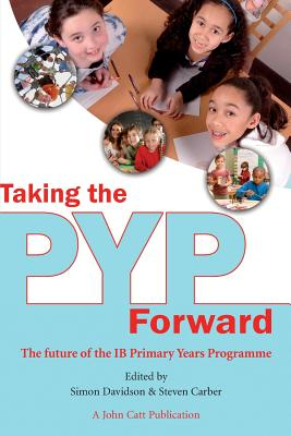 Image for TAKING THE PYP FORWARD THE FUTURE OF THE IB PRIMARY YEARS PROGRAMME