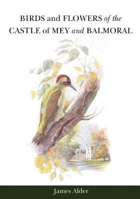 Birds and Flowers of the Castle of Mey and Balmoral, Alder, James