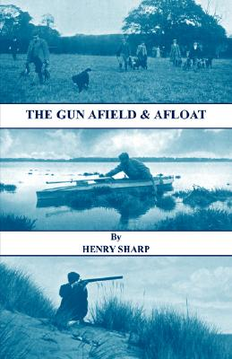 The Gun - Afield & Afloat (History of Shooting Series - Game & Wildfowling), Sharp, Henry