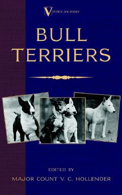 Bull Terriers (A Vintage Dog Books Breed Classic - Bull Terrier), Hollender, Major Count V.C.