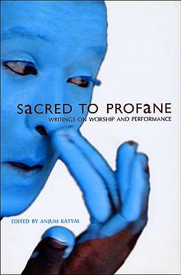 Image for Sacred to Profane: Writings on Worship and Performance