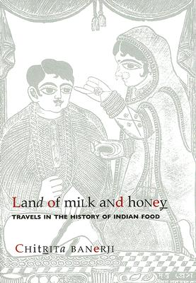Image for Land of Milk and Honey: Travels in the History of Indian Food