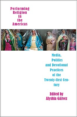Image for Performing Religion in the Americas: Media, Politics, and Devotional Practices of the 21st Century (Enactments)