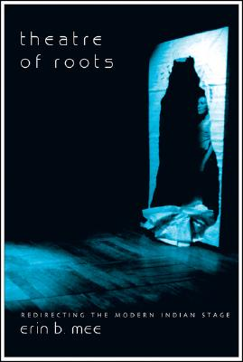 Image for Theatre of Roots: Redirecting the Modern Indian Stage (Enactments)