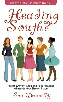 Heading South? The Style Bible for Women Over 40, Donnelly, Sue