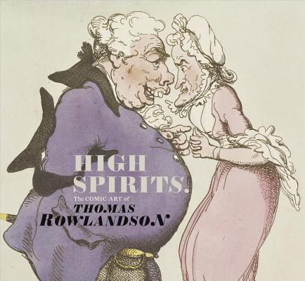 High Spirits: The Comic Art of Thomas Rowlandson, Heard, Kate