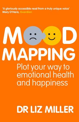 Mood Mapping: Plot Your Way to Emotional Health and Happiness, Miller, Dr. Liz