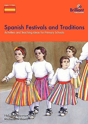 Spanish Festivals and Traditions - Activities and Teaching Ideas for Primary Schools, Hannam, Nicolette; Williams, Michelle