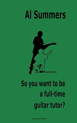 So you want to be a full-time guitar tutor?, Summers, Al