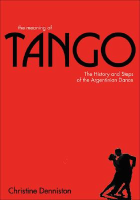 The Meaning of Tango: The Story of the Argentinian Dance, Denniston, Christine