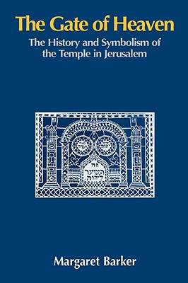 The Gate of Heaven: The History and Symbolism of the Temple in Jerusalem, Barker, Margaret