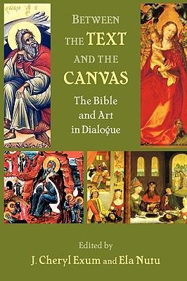 Between the Text and the Canvas: The Bible and Art in Dialogue (The Bible in the Modern World)