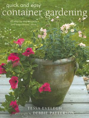 Image for Quick & Easy Container Gardening: 20 Step Projects and Inspirational Ideas (Quick and Easy (Cico Books))