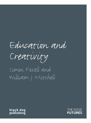 Education and Creativity (Edge Futures), Foxell, Simon