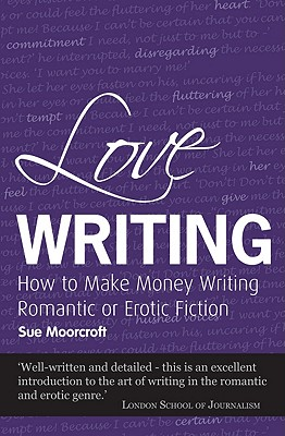 Image for Love Writing: How to Make Money Writing Romantic or Erotic Fiction