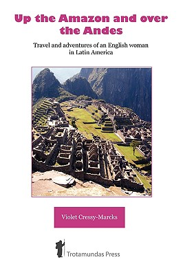 Up the Amazon and Over the Andes, Cressy-Marcks, Violet