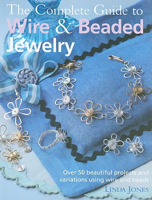 Image for The Complete Guide to Wire & Beaded Jewelry: Over 50 beautiful projects and variations using wire and beads