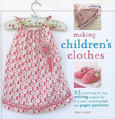 Image for Making Children's Clothes: 25 Stylish Step-by-step Sewing Projects for 0-5 Years