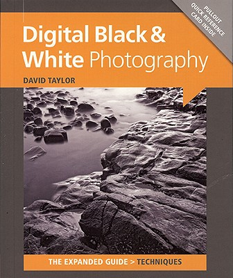 Digital Black & White Photography (Expanded Guides - Techniques), David Taylor  (Author)