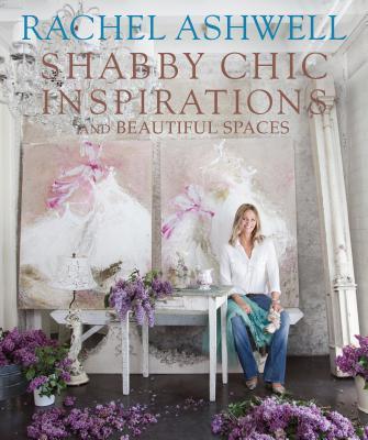 Rachel Ashwell's Shabby Chic Inspirations, Rachel Ashwell