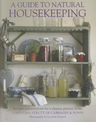 Image for Guide to Natural Housekeeping: Recipes and solutions for a cleaner, greener home