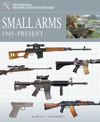 Image for Small Arms 1945-Present (Essential Identification Guide)