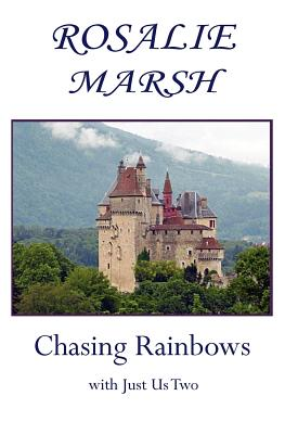Chasing Rainbows: with Just Us Two (Just US Two Travel), Marsh, Rosalie