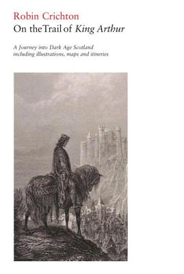Image for On the Trail of King Arthur: A Journey into Dark Age Scotland