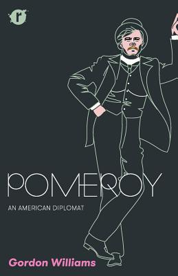POMEROY: An American Diplomat, Williams, Gordon