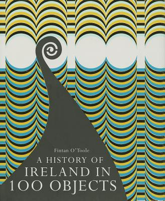 A History of Ireland in 100 Objects, O'Toole, Fintan