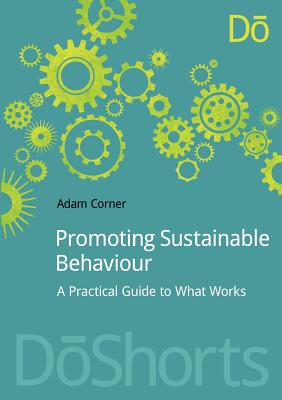 Promoting Sustainable Behaviour: A practical guide to what works (DoShorts), Corner, Adam