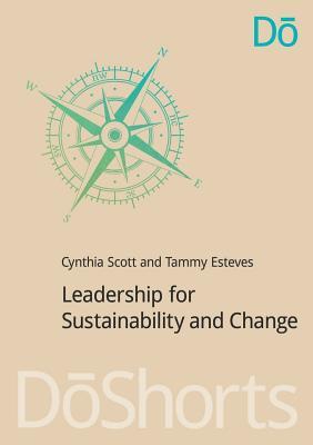 Leadership for Sustainability and Change (DoShorts), Scott, Cynthia; Esteves, Tammy