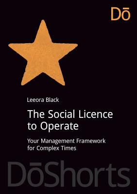 The Social License to Operate: Your Management Framework for Complex Times (DoShorts), Black, Leeora