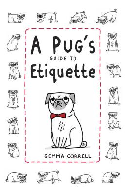 A Pug's Guide To Etiquette, Gemma Correll