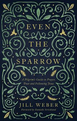 Image for Even the Sparrow: A Pilgrim's Guide to Prayer, Trust and Following the Leader