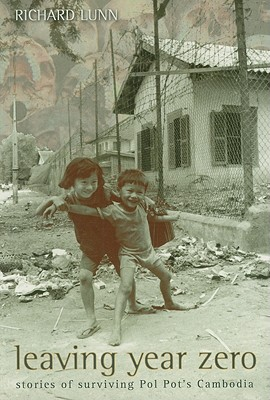 Image for Leaving Year Zero: Stories of Surviving Pol Pot's Cambodia