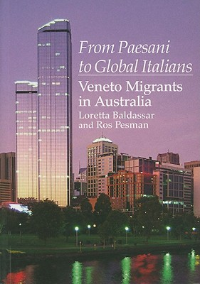 From Paesani to Global Italians : Veneto Migrants in Australia, Baldassar, Loretta; Pesman, Ros