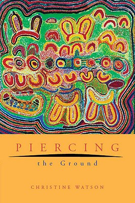 Image for Piercing the Ground: Balgo Women's Image Making and Relationship to Country