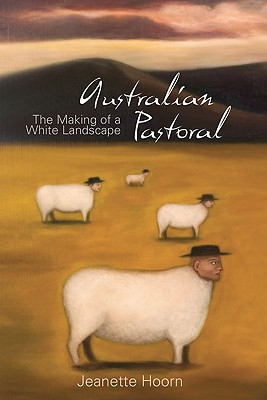 Image for Australian Pastoral: The Making of a White Landscape