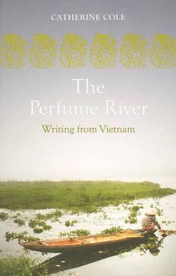 Image for The Perfume River: An Anthology of Writing from Vietnam