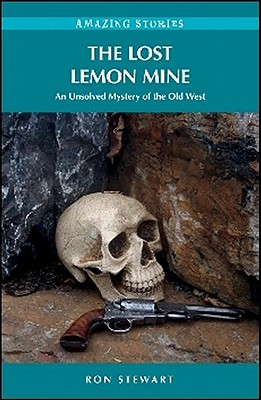 The Lost Lemon Mine: An Unsolved Mystery of the Old West (Amazing Stories), STEWART, Ron